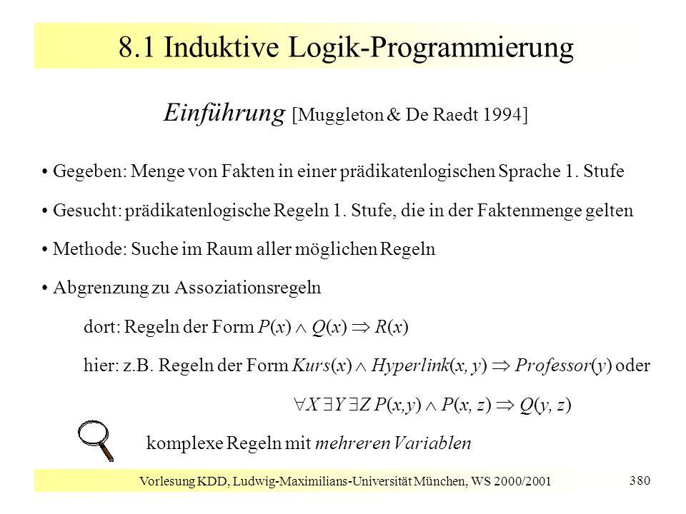 Vorlesung KDD, Ludwig-Maximilians-Universität München, WS 2000/2001 380 8.1 Induktive Logik-Programmierung Einführung [Muggleton & De Raedt 1994] Gege