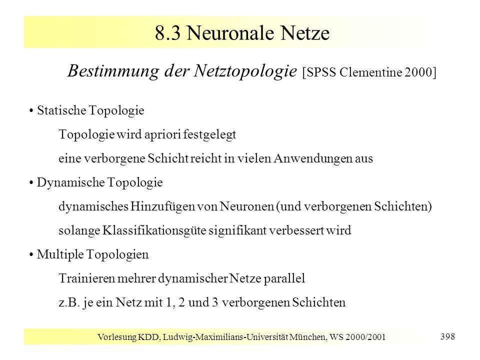 Vorlesung KDD, Ludwig-Maximilians-Universität München, WS 2000/2001 398 8.3 Neuronale Netze Bestimmung der Netztopologie [SPSS Clementine 2000] Statis