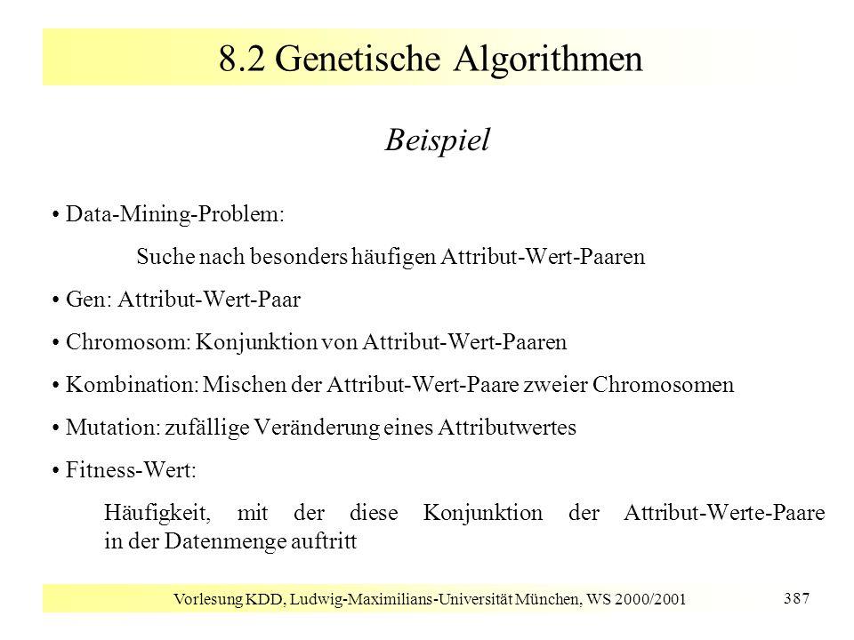 Vorlesung KDD, Ludwig-Maximilians-Universität München, WS 2000/2001 387 8.2 Genetische Algorithmen Beispiel Data-Mining-Problem: Suche nach besonders