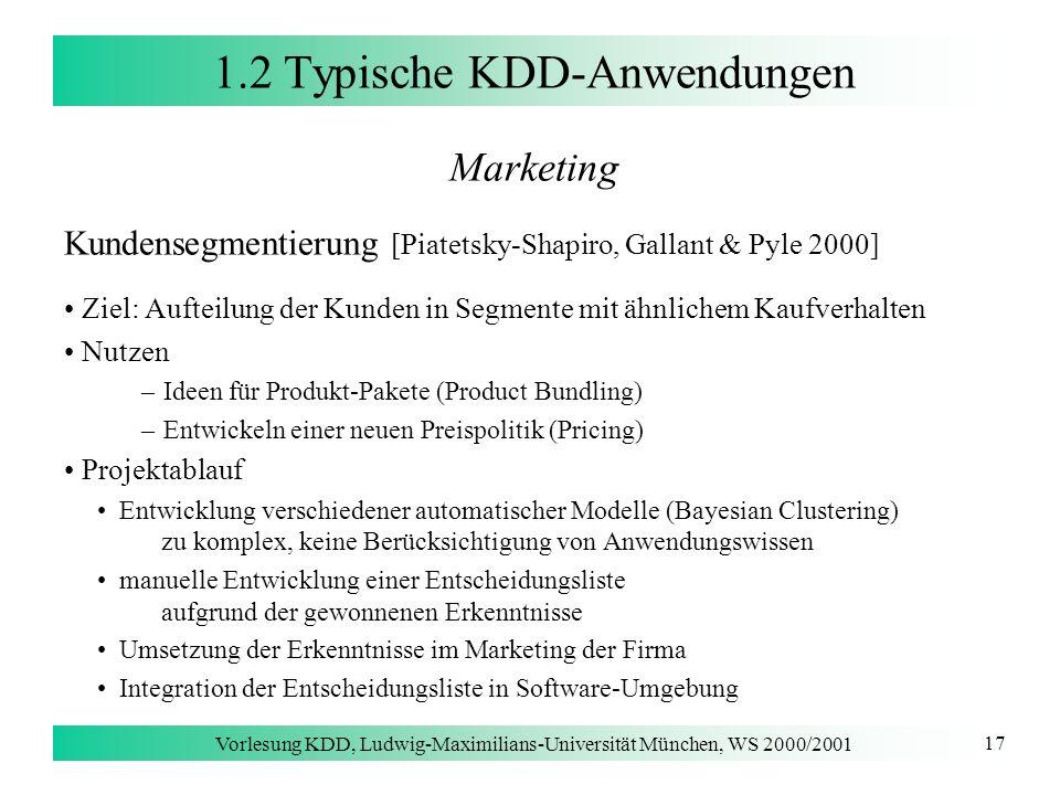 Vorlesung KDD, Ludwig-Maximilians-Universität München, WS 2000/2001 17 1.2 Typische KDD-Anwendungen Marketing Kundensegmentierung [Piatetsky-Shapiro,
