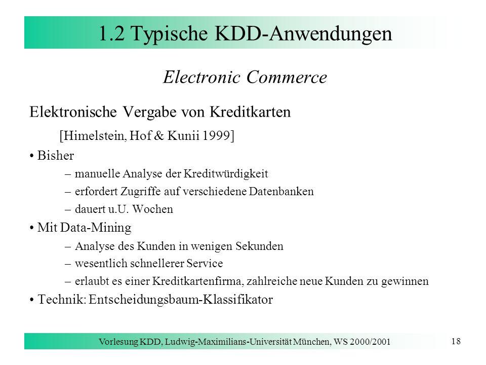 Vorlesung KDD, Ludwig-Maximilians-Universität München, WS 2000/2001 18 1.2 Typische KDD-Anwendungen Electronic Commerce Elektronische Vergabe von Kred