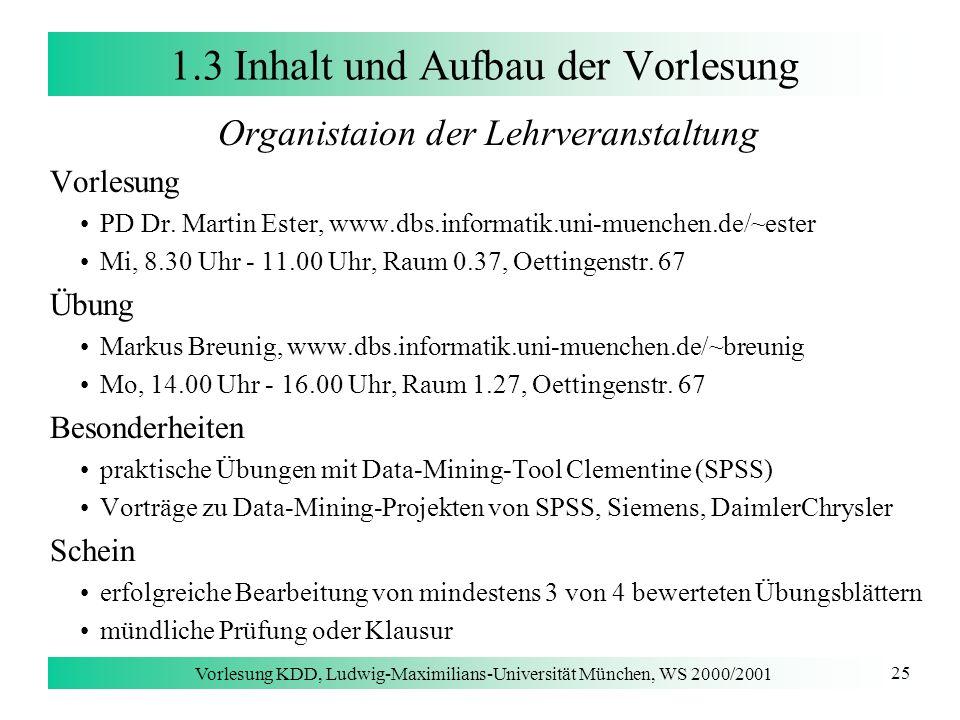 Vorlesung KDD, Ludwig-Maximilians-Universität München, WS 2000/2001 25 1.3 Inhalt und Aufbau der Vorlesung Organistaion der Lehrveranstaltung Vorlesun