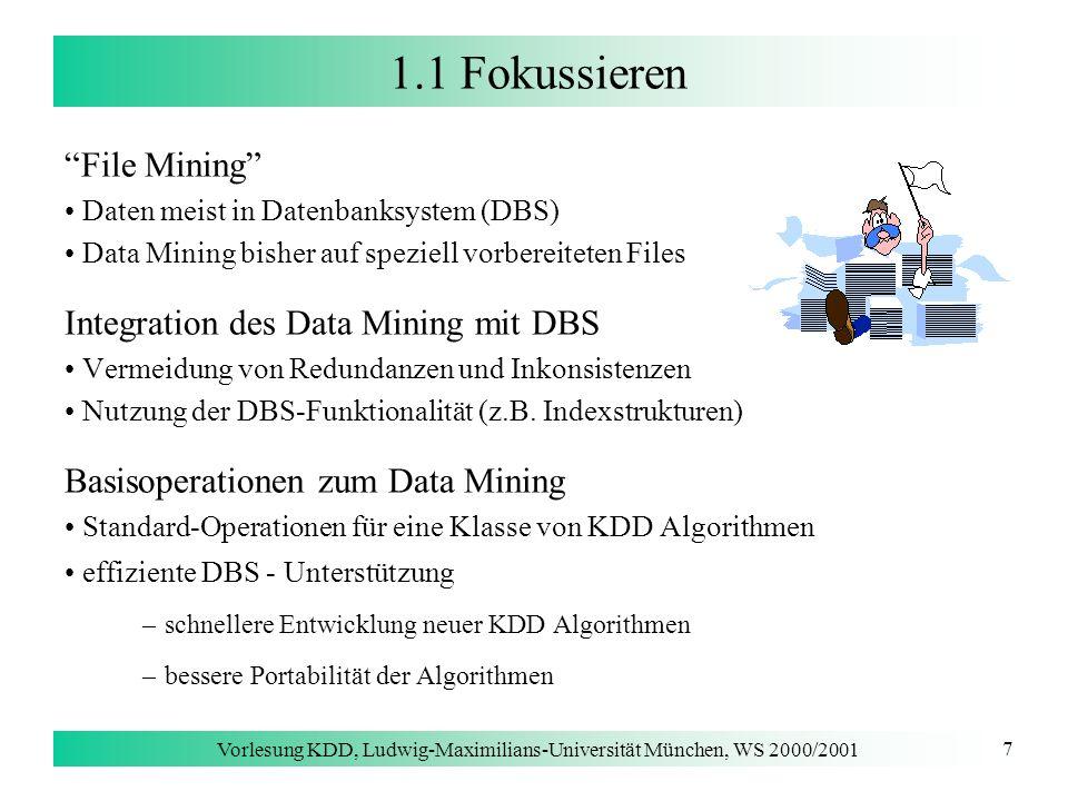 Vorlesung KDD, Ludwig-Maximilians-Universität München, WS 2000/2001 8 1.1 Vorverarbeitung Integration von Daten aus unterschiedlichen Quellen einfache Übersetzungen von Attributnamen (z.B.