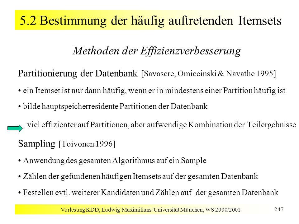 Vorlesung KDD, Ludwig-Maximilians-Universität München, WS 2000/2001 247 5.2 Bestimmung der häufig auftretenden Itemsets Methoden der Effizienzverbesse