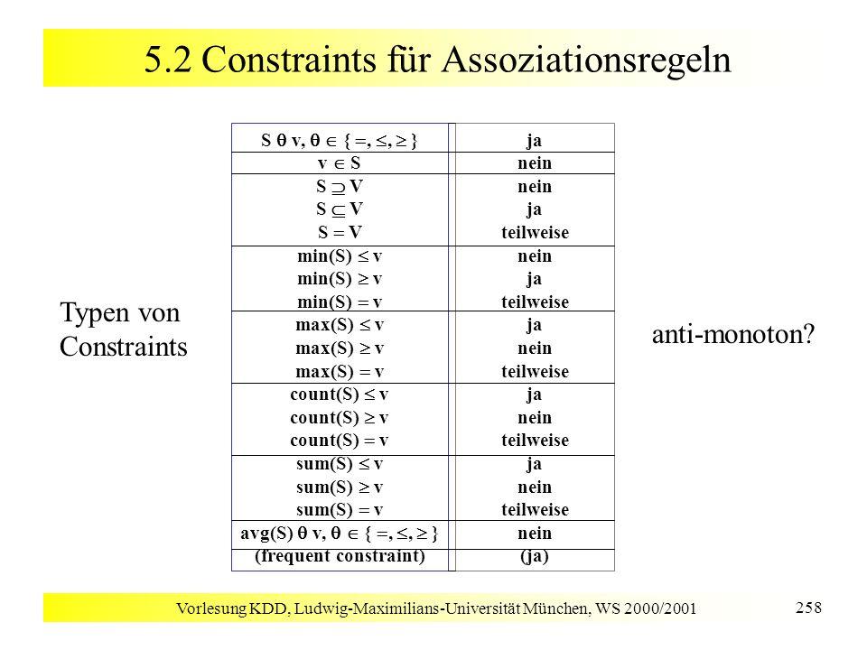 Vorlesung KDD, Ludwig-Maximilians-Universität München, WS 2000/2001 258 5.2 Constraints für Assoziationsregeln S v, {,, } v S S V min(S) v max(S) v co