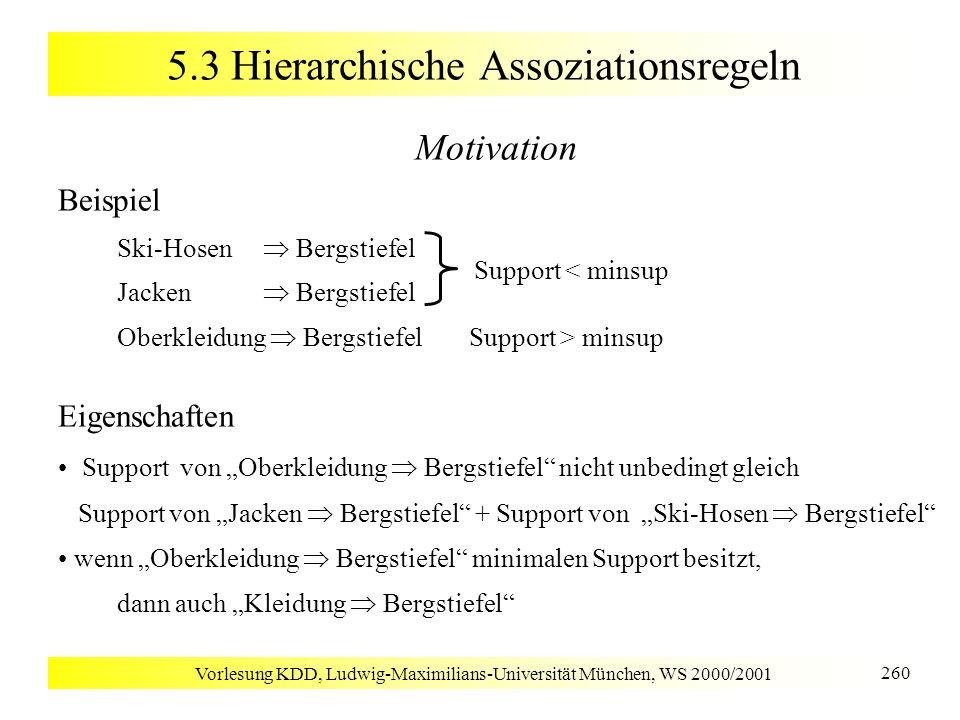 Vorlesung KDD, Ludwig-Maximilians-Universität München, WS 2000/2001 260 5.3 Hierarchische Assoziationsregeln Motivation Beispiel Ski-Hosen Bergstiefel