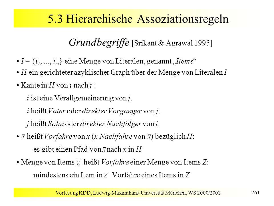 Vorlesung KDD, Ludwig-Maximilians-Universität München, WS 2000/2001 261 5.3 Hierarchische Assoziationsregeln Grundbegriffe [Srikant & Agrawal 1995] I