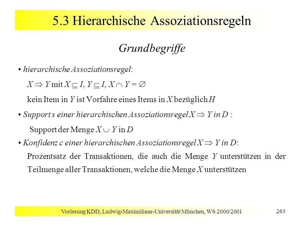 Vorlesung KDD, Ludwig-Maximilians-Universität München, WS 2000/2001 263 5.3 Hierarchische Assoziationsregeln Grundbegriffe hierarchische Assoziationsr