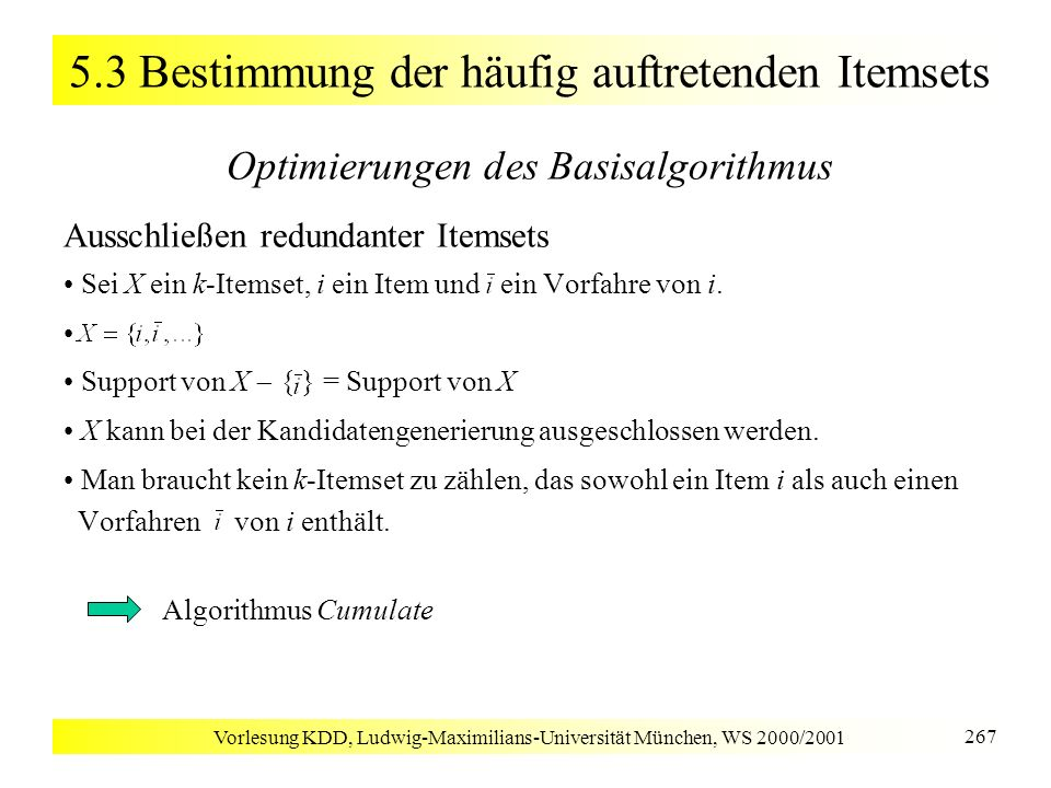 Vorlesung KDD, Ludwig-Maximilians-Universität München, WS 2000/2001 267 5.3 Bestimmung der häufig auftretenden Itemsets Optimierungen des Basisalgorit