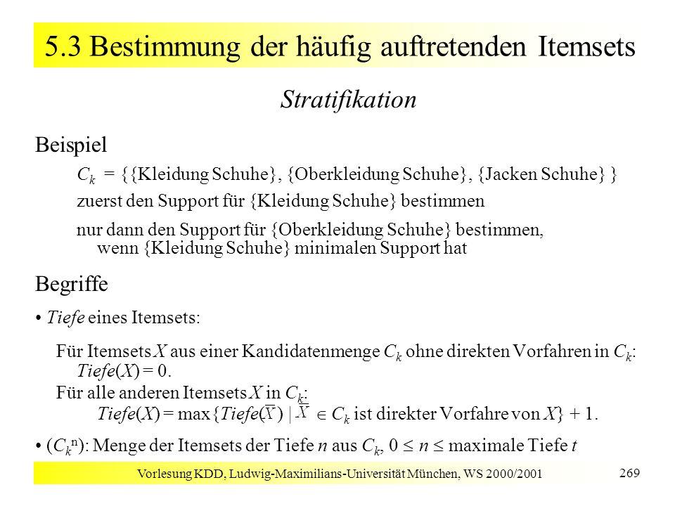 Vorlesung KDD, Ludwig-Maximilians-Universität München, WS 2000/2001 269 5.3 Bestimmung der häufig auftretenden Itemsets Stratifikation Beispiel C k =