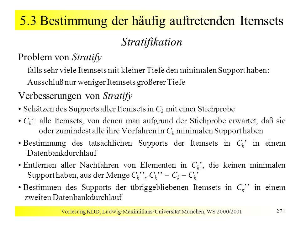 Vorlesung KDD, Ludwig-Maximilians-Universität München, WS 2000/2001 271 5.3 Bestimmung der häufig auftretenden Itemsets Stratifikation Problem von Str