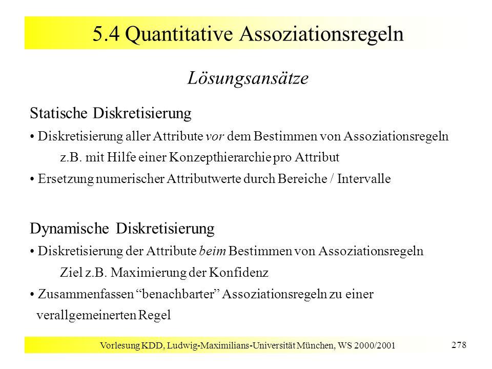 Vorlesung KDD, Ludwig-Maximilians-Universität München, WS 2000/2001 278 5.4 Quantitative Assoziationsregeln Lösungsansätze Statische Diskretisierung D