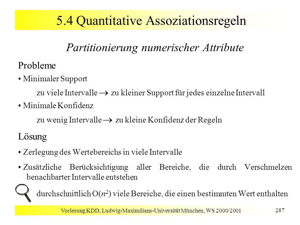 Vorlesung KDD, Ludwig-Maximilians-Universität München, WS 2000/2001 287 5.4 Quantitative Assoziationsregeln Partitionierung numerischer Attribute Prob