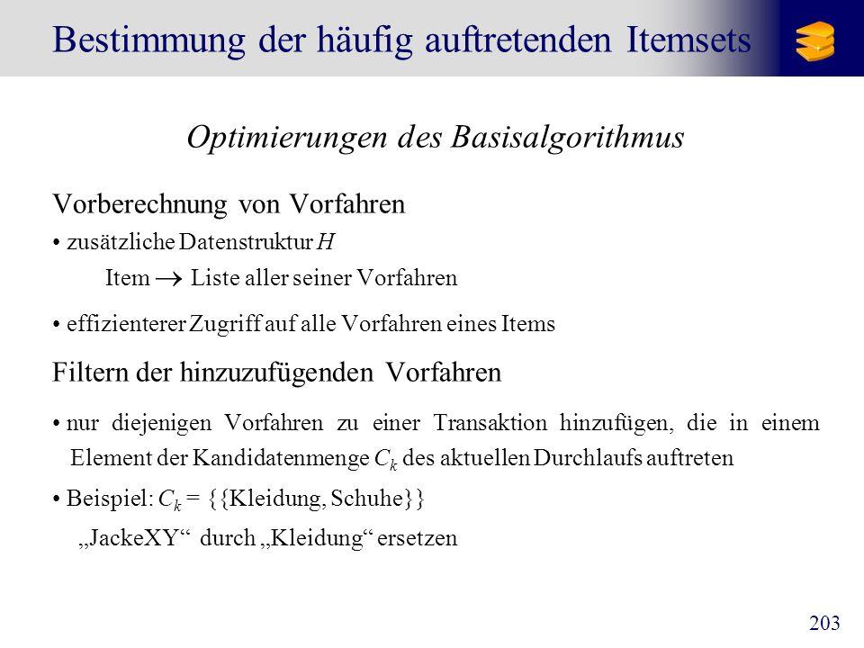 203 Bestimmung der häufig auftretenden Itemsets Optimierungen des Basisalgorithmus Vorberechnung von Vorfahren zusätzliche Datenstruktur H Item Liste
