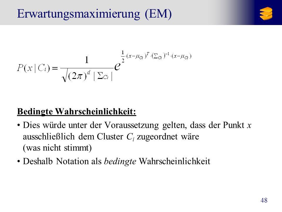48 Erwartungsmaximierung (EM) Bedingte Wahrscheinlichkeit: Dies würde unter der Voraussetzung gelten, dass der Punkt x ausschließlich dem Cluster C i