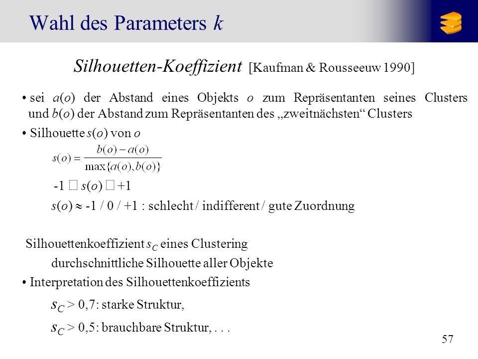57 Wahl des Parameters k Silhouetten-Koeffizient [Kaufman & Rousseeuw 1990] sei a(o) der Abstand eines Objekts o zum Repräsentanten seines Clusters un