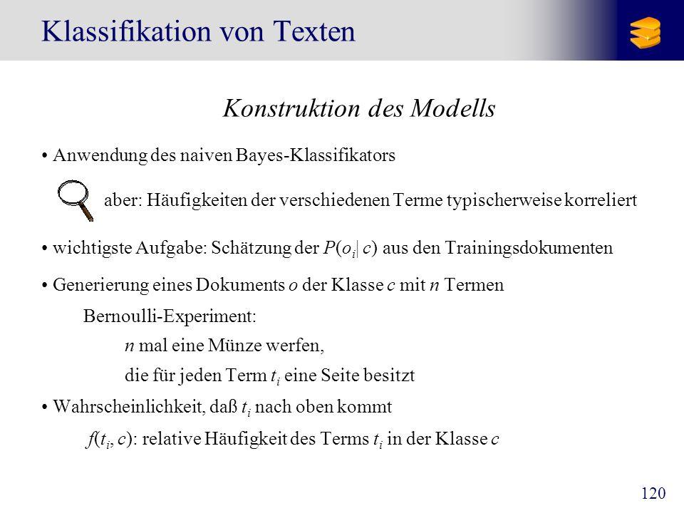 120 Klassifikation von Texten Konstruktion des Modells Anwendung des naiven Bayes-Klassifikators aber: Häufigkeiten der verschiedenen Terme typischerw