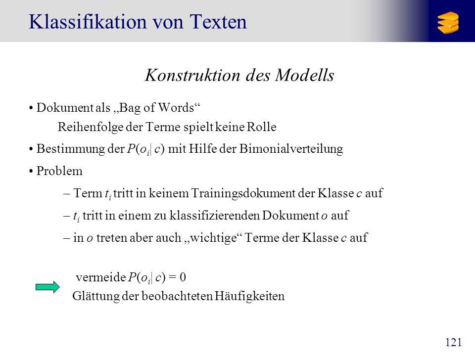 121 Klassifikation von Texten Konstruktion des Modells Dokument als Bag of Words Reihenfolge der Terme spielt keine Rolle Bestimmung der P(o i   c) mi