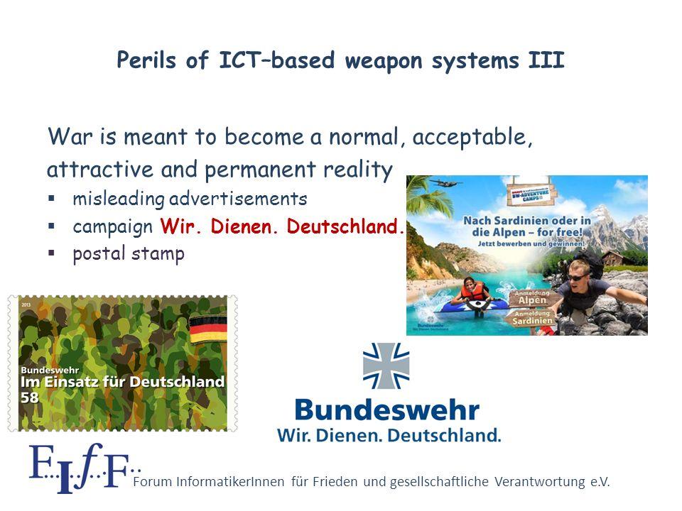 Forum InformatikerInnen für Frieden und gesellschaftliche Verantwortung e.V. Perils of ICT–based weapon systems II Hiding real warfare behind computer