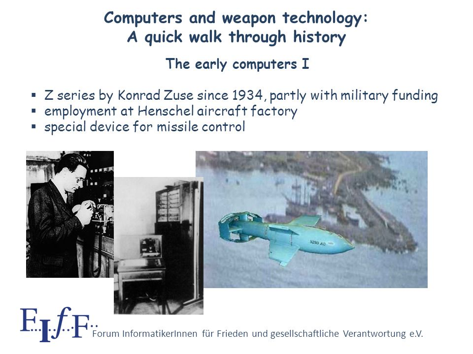 Forum InformatikerInnen für Frieden und gesellschaftliche Verantwortung e.V. Synopsis 1.A quick walk trough the history of military IT application 2.D