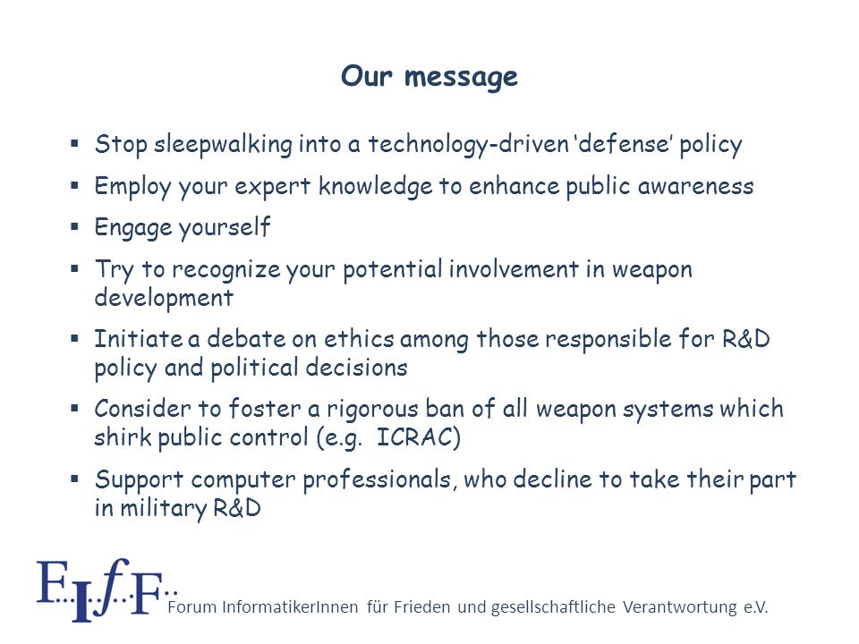 Forum InformatikerInnen für Frieden und gesellschaftliche Verantwortung e.V. Perils of ICT–based weapon systems III War is meant to become a normal, a