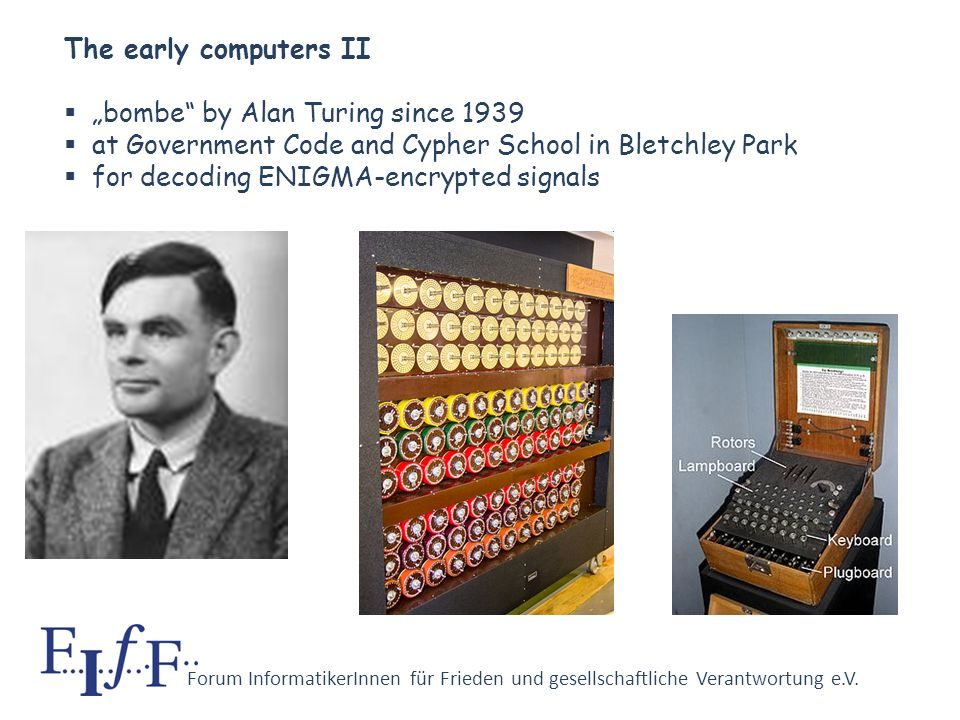 Forum InformatikerInnen für Frieden und gesellschaftliche Verantwortung e.V. The early computers I Z series by Konrad Zuse since 1934, partly with mil