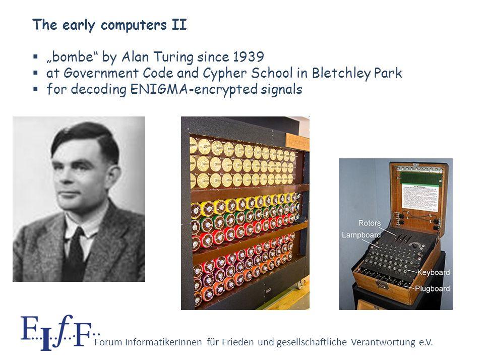 Forum InformatikerInnen für Frieden und gesellschaftliche Verantwortung e.V. The early computers I Z series by Konrad Zuse since 1934, partly with mil