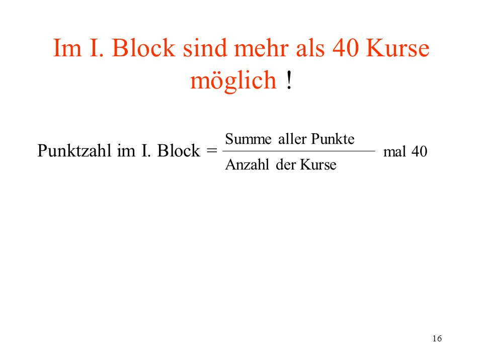 16 Im I. Block sind mehr als 40 Kurse möglich . Summe aller Punkte Punktzahl im I.