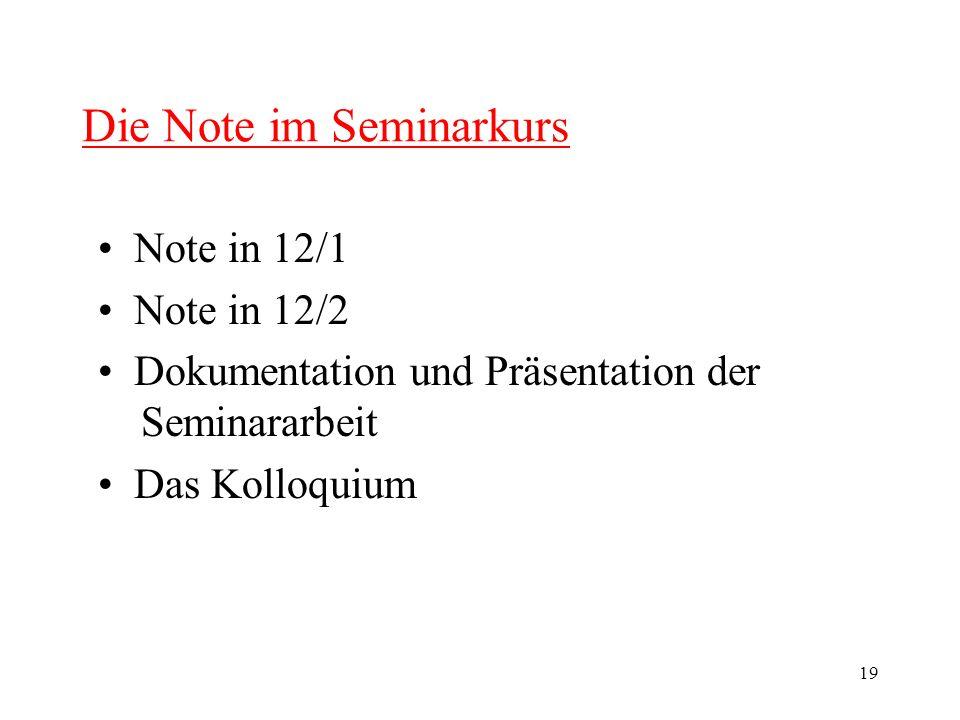 19 Die Note im Seminarkurs Note in 12/1 Note in 12/2 Dokumentation und Präsentation der Seminararbeit Das Kolloquium