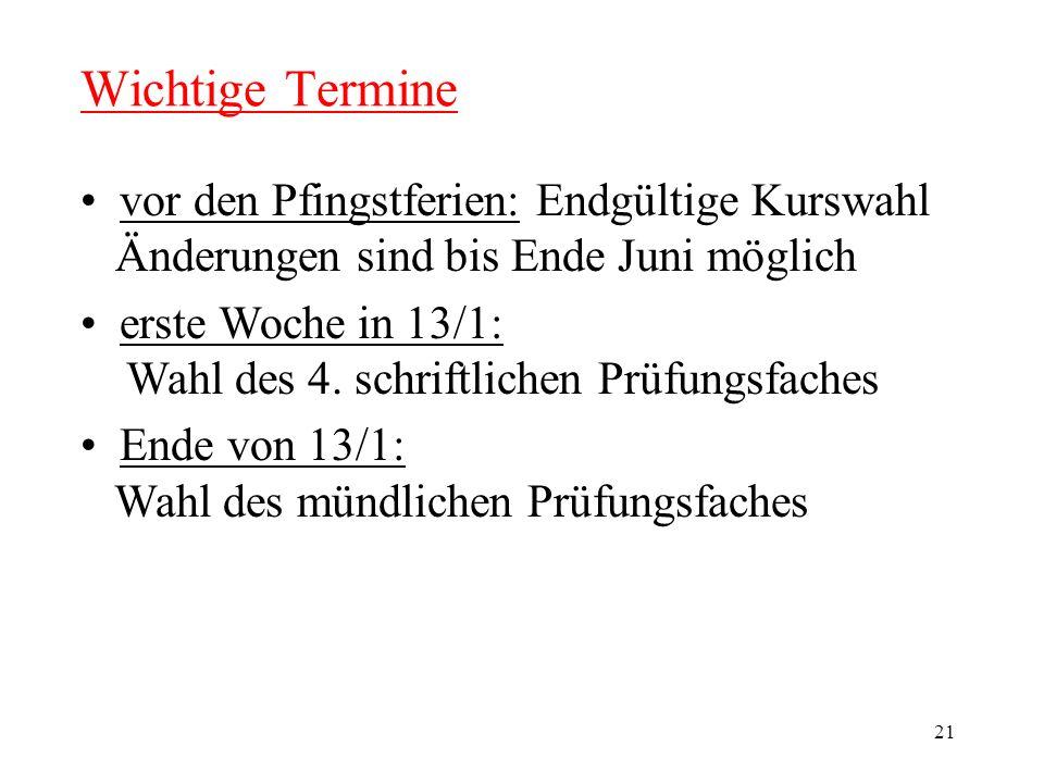 21 Wichtige Termine vor den Pfingstferien: Endgültige Kurswahl Änderungen sind bis Ende Juni möglich erste Woche in 13/1: Wahl des 4.
