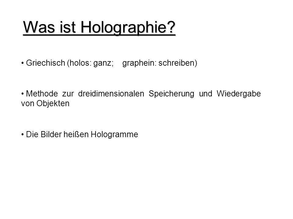 Vorüberlegungen Was ist Holographie? Wie funktioniert die Holographie? Ist dies bei uns überhaupt realisierbar? Was brauchen wir alles dazu? Wo bekomm