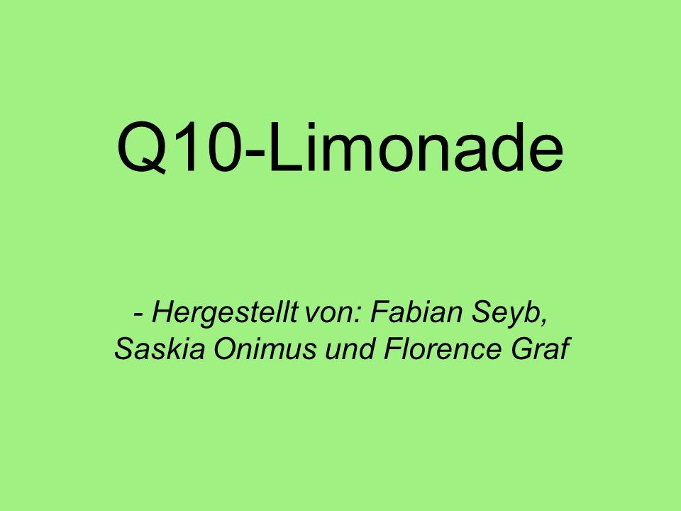 Q10-Limonade - Hergestellt von: Fabian Seyb, Saskia Onimus und Florence Graf