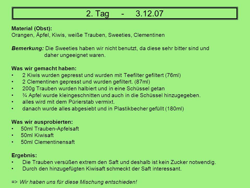 2. Tag - 3.12.07 Material (Obst): Orangen, Äpfel, Kiwis, weiße Trauben, Sweeties, Clementinen Bemerkung: Die Sweeties haben wir nicht benutzt, da dies