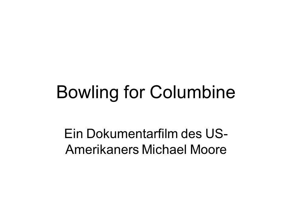 Bowling for Columbine Ein Dokumentarfilm des US- Amerikaners Michael Moore