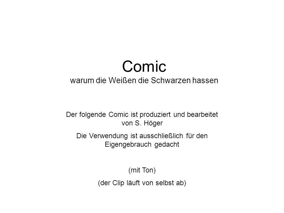 Comic warum die Weißen die Schwarzen hassen Der folgende Comic ist produziert und bearbeitet von S. Höger Die Verwendung ist ausschließlich für den Ei