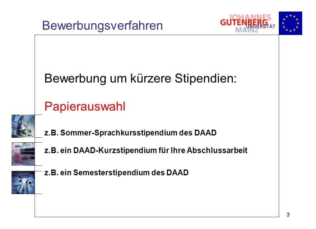 Bewerbungsverfahren 3 Bewerbung um kürzere Stipendien: Papierauswahl z.B.