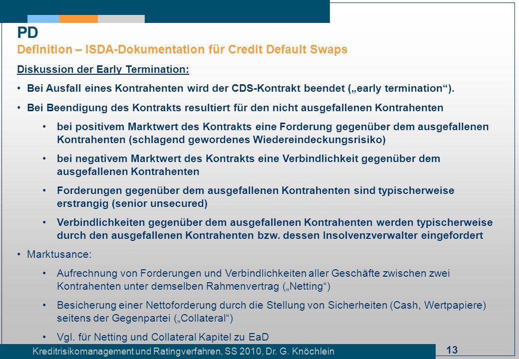 13 Kreditrisikomanagement und Ratingverfahren, SS 2010, Dr. G. Knöchlein Diskussion der Early Termination: Bei Ausfall eines Kontrahenten wird der CDS