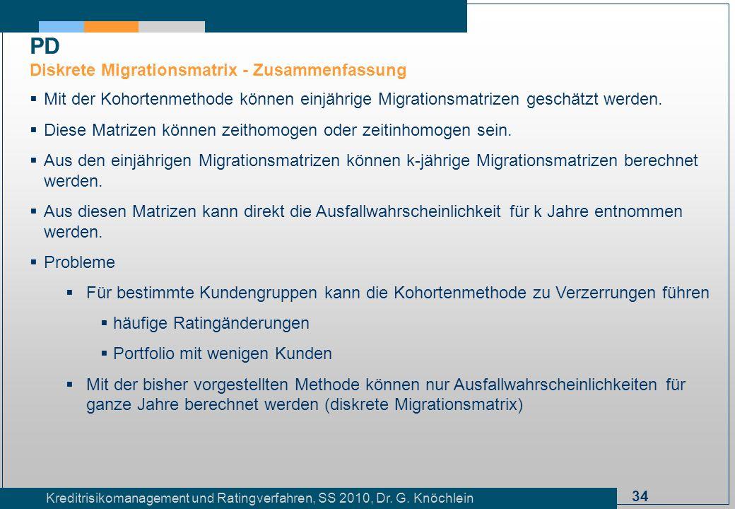 34 Kreditrisikomanagement und Ratingverfahren, SS 2010, Dr. G. Knöchlein Mit der Kohortenmethode können einjährige Migrationsmatrizen geschätzt werden