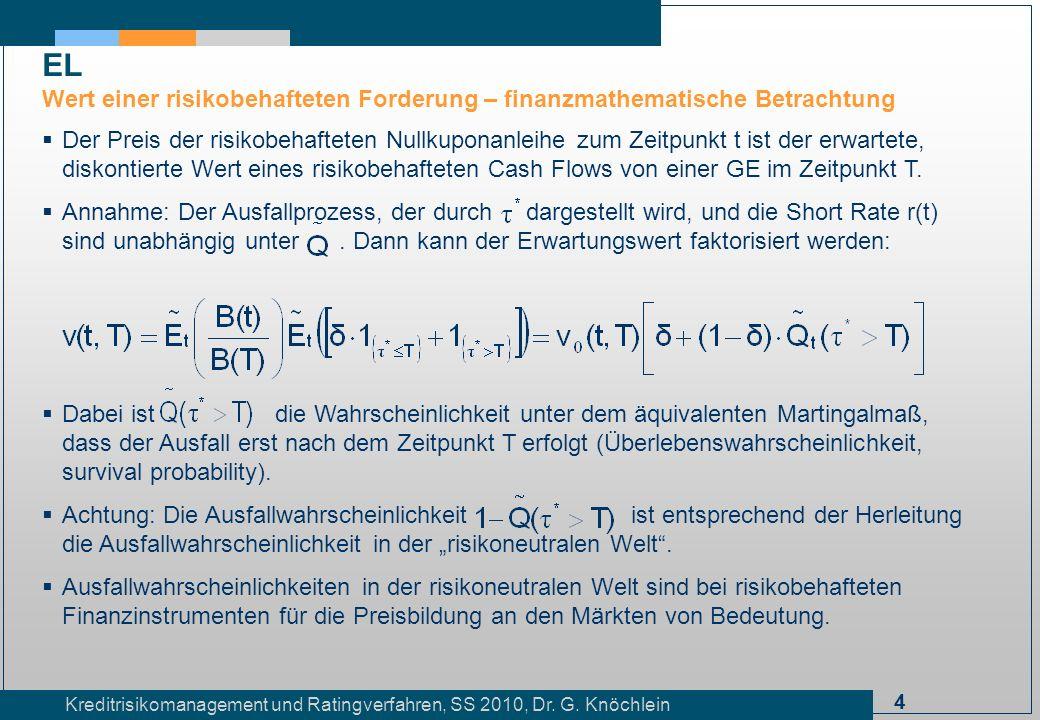4 Kreditrisikomanagement und Ratingverfahren, SS 2010, Dr. G. Knöchlein EL Wert einer risikobehafteten Forderung – finanzmathematische Betrachtung Der