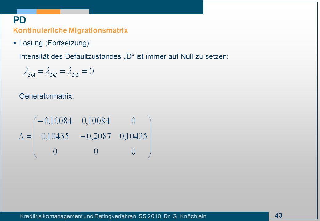 43 Kreditrisikomanagement und Ratingverfahren, SS 2010, Dr. G. Knöchlein Lösung (Fortsetzung): Intensität des Defaultzustandes D ist immer auf Null zu
