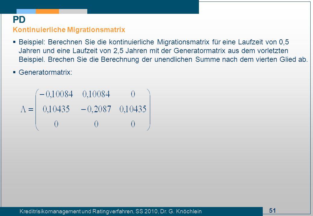 51 Kreditrisikomanagement und Ratingverfahren, SS 2010, Dr. G. Knöchlein Beispiel: Berechnen Sie die kontinuierliche Migrationsmatrix für eine Laufzei