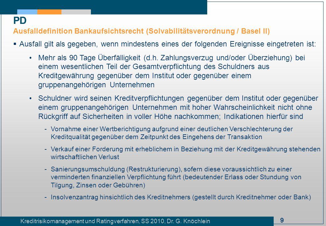 9 Kreditrisikomanagement und Ratingverfahren, SS 2010, Dr. G. Knöchlein Ausfall gilt als gegeben, wenn mindestens eines der folgenden Ereignisse einge