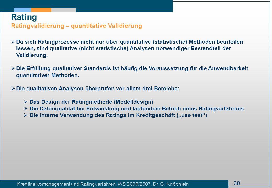 30 Kreditrisikomanagement und Ratingverfahren, WS 2006/2007, Dr. G. Knöchlein Rating Ratingvalidierung – quantitative Validierung Da sich Ratingprozes