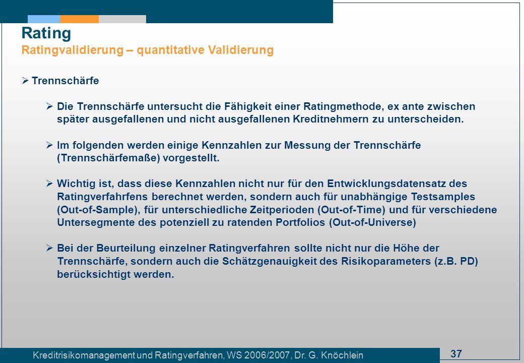 37 Kreditrisikomanagement und Ratingverfahren, WS 2006/2007, Dr. G. Knöchlein Rating Ratingvalidierung – quantitative Validierung Trennschärfe Die Tre