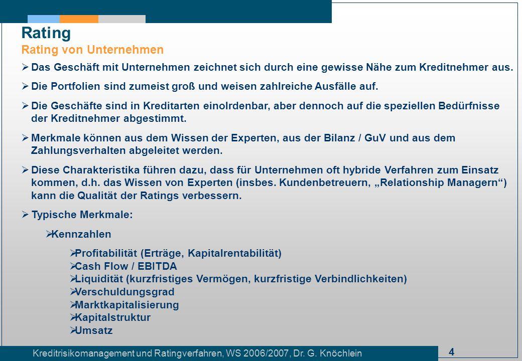 4 Kreditrisikomanagement und Ratingverfahren, WS 2006/2007, Dr. G. Knöchlein Rating Rating von Unternehmen Das Geschäft mit Unternehmen zeichnet sich
