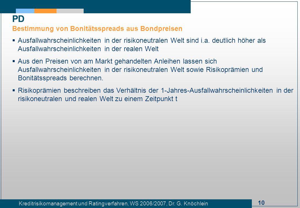 10 Kreditrisikomanagement und Ratingverfahren, WS 2006/2007, Dr. G. Knöchlein Ausfallwahrscheinlichkeiten in der risikoneutralen Welt sind i.a. deutli