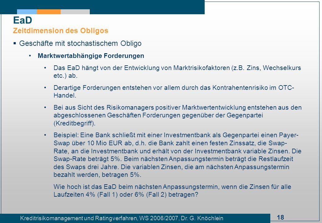 18 Kreditrisikomanagement und Ratingverfahren, WS 2006/2007, Dr. G. Knöchlein Geschäfte mit stochastischem Obligo Marktwertabhängige Forderungen Das E