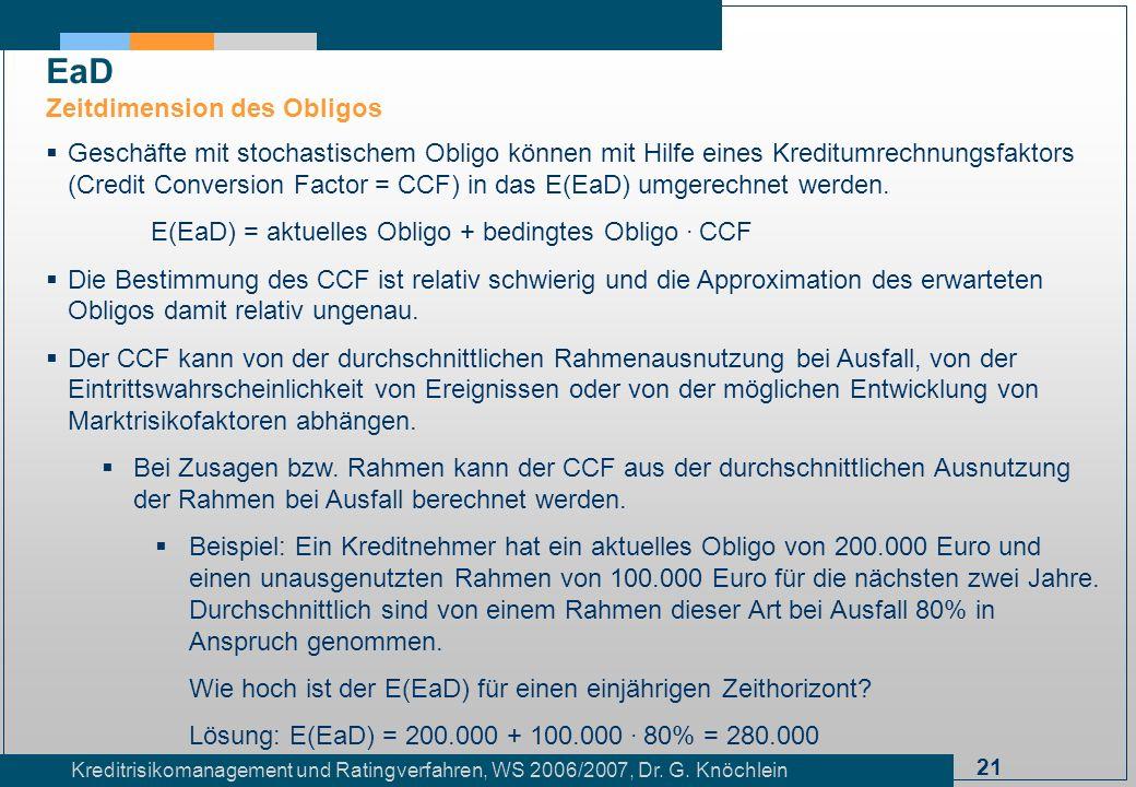 21 Kreditrisikomanagement und Ratingverfahren, WS 2006/2007, Dr. G. Knöchlein Geschäfte mit stochastischem Obligo können mit Hilfe eines Kreditumrechn
