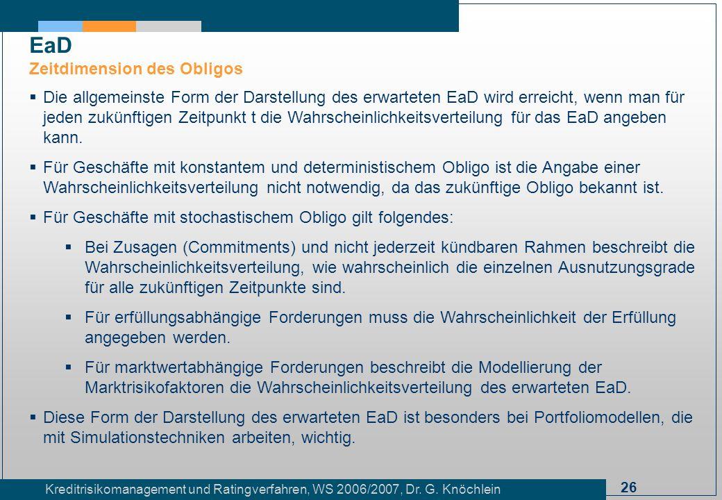 26 Kreditrisikomanagement und Ratingverfahren, WS 2006/2007, Dr. G. Knöchlein Die allgemeinste Form der Darstellung des erwarteten EaD wird erreicht,