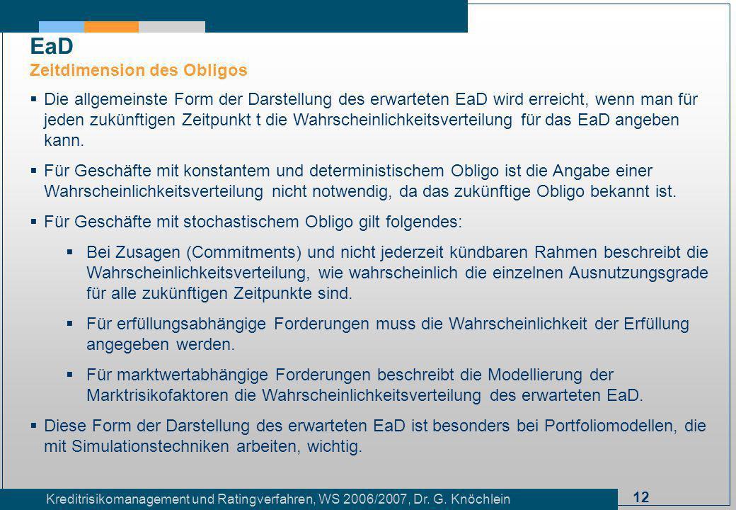 12 Kreditrisikomanagement und Ratingverfahren, WS 2006/2007, Dr. G. Knöchlein Die allgemeinste Form der Darstellung des erwarteten EaD wird erreicht,